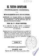 El nuevo confesor practicamente instruido o sea método de desempeñar bien el oficio de confesor: (307 p.)