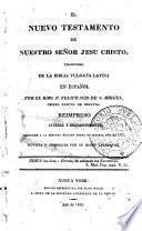 El Nuevo testamento de nuestro Señor Jesu Cristo : traducido de la Bibbia vulgata latina en español por el r.mo P. Felipe Scio De S. Miguel ...