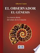 El observador. El Genesis