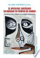 El oficio del sociólogo en Uruguay en tiempos de cambio