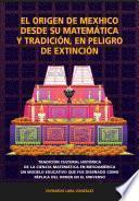 El origen de Mexhico desde su matemáticay tradición, en peligro de extinción