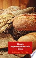 EL PAN, IMPRESCINDIBLE EN LA DIETA