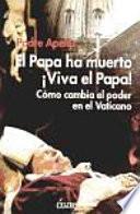 El Papa ha muerto ¡Viva el Papa!