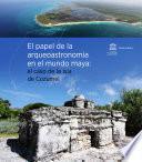 El papel de la arqueoastronomía en el mundo maya: el caso de la Isla de Cozumel