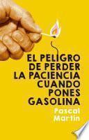 El peligro de perder la paciencia cuando pones gasolina