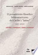 El pensamiento filosófico latinoamericano, del Caribe y latino (1300-2000)