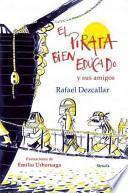 El pirata bien educado y sus amigos / The well educated pirate and his friends