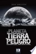 El Planeta tierra en peligro (Calentamiento Global, Cambio Climático, Soluciones)