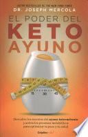 El Poder del Ayuno Keto. Ketofast: Rejuvenate / Your Health with a Step-By-Step Guide to Timing Your Ketogenic Meals