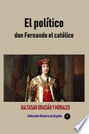 El político don Fernando el católico
