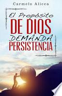 El Proposito De Dios Demanda Persistencia