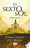 El retorno del Ah Kin (El sexto sol 2)