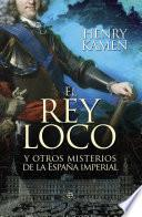 El rey loco y otros misterios de la España imperial