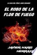 EL ROBO DE LA FLOR DE FUEGO