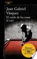 El ruido de las cosas al caer (Premio Alfaguara de novela 2011)