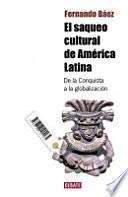 El saqueo cultural de América Latina