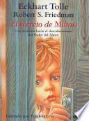 El Secreto de Milton: Una Aventura Hacia el Descubrimiento Por Medio del Entonces, el Cuando y el Poder del Ahora = Milton's Secret