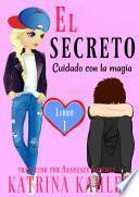 El secreto – Libro 1: Cuidado con la magia