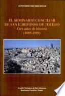 El Seminario Conciliar de San Ildefonso de Toledo: cien años de historia (1889-1989)