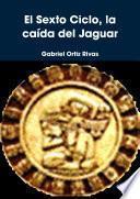 El Sexto Ciclo, la caída del Jaguar
