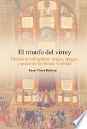 El triunfo del virrey. Glorias novohispanas: origen, apogeo y ocaso de la entrada virreinal