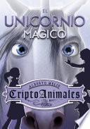 El unicornio mágico (Serie CriptoAnimales 4)