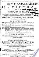 El V.P. Antonio de Vieyra ... Todos svs sermones y obras diferentes que de su original portuguès se han traducido en castellano