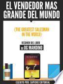 El Vendedor Mas Grande Del Mundo (The Greatest Salseman In The World) - Resumen Del Libro De Og Mandino