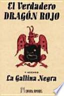 El verdadero dragón rojo ; y además La gallina negra