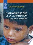 El verdadero rostro de la globalización: Globalización sin alternativa