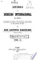 Elementos de derecho público internacional, con esplicacion [sic] de todas las reglas, segun los tratados, estipulaciones, leyes vigentes y costumbres, constituyen el derecho internacional español