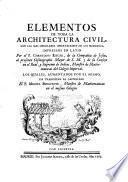 Elementos de toda la architectura civil ... impressos en latin, los quales, aumentados porel autor ha traducidos al Castellano Miguel Benavente