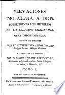 Elevaciones del alma a Dios,sobre todos los Misterios de la Religión christiana...Tomo I