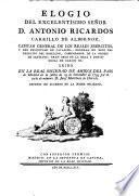Elogio del excelentísimo senor D. Antonio Ricardos Carrillo de Albornoz, Capitan General de los reales Exercitos, leído en la Real Sociedad de Amigos del Pais de Madrid, en la junta de 19 de Setiembre de 1795, por ...D. Josef Martinez de Hervás