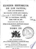 Elogios historicos de los santos, con los misterios de nuestro Señor Jesu-Christo y festividades de la Santissima Virgen para todo el año
