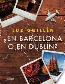 ¿En Barcelona o en Dublín?