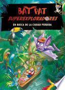 En busca de la ciudad perdida (Bat Pat Superexploradores 1)