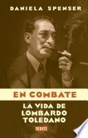 En combate: La vida de Lombardo Toledano