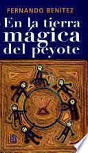 En la tierra magica del peyote / In the Magic Land of Peyote
