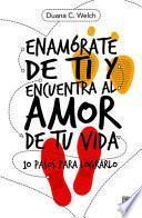 Enamarate de Ti Y Encuentra Al Amor de Tu Vida