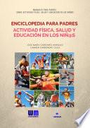 Enciclopedia para Padres, sobre Actividad Física, Salud y Educación en los niños