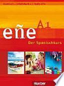 Eñe : der Spanischkurs. A1 : Kursbuch + Arbeitsbuch [+ 2 Audio-CDs]