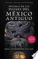 Enigmas de los dioses del México antiguo (Edición décimo aniversario)