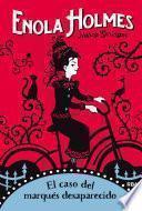 Enola Holmes #1. El caso del marqués desaparecido