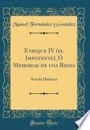 Enrique IV (el Impotente), Ó Memorias de una Reina