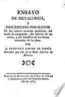Ensayo de metalurgia, ó Descripcion por mayor de las catorce materias metálicas, del modo de ensayarlas, del laborío de las minas, y del beneficio de los frutos minerales de la plata