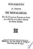 Ensayo de metalurgia, ó descripcion por mayor de las catorce materias metálicas, etc. (Suplemento, etc.).