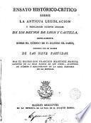 Ensayo Histórico-Crítico sobre la antigua legislación de los Reynos de León y Castilla, especialmente sobre el Código...de las siete Partidas