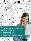 Enseñanza alternativa para lectura y redacción: Una propuesta multimedial
