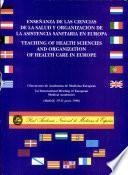 Ensenanza de las Ciencias de la Salud y Organización de la Asistencia Sanitaria en Europa. Teaching Of Health Science and Organization Of Health Care In Europe